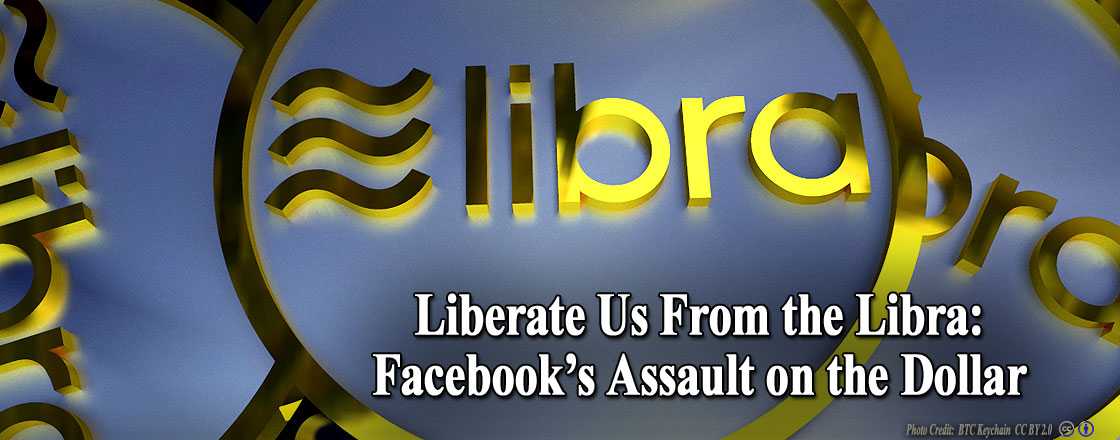 Liberate Us From the Libra: Facebook's Assault on the Dollar