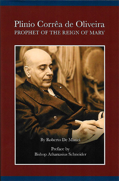 Plinio Corrêa de Oliveira: Prophet of the Reign of Mary