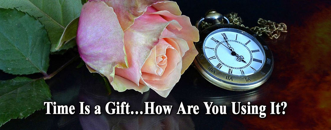 Time Is a Gift…How Are You Using It?