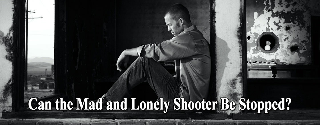 Can the Mad and Lonely Shooter Be Stopped?