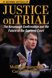 Justice on Trial: The Kavanaugh Confirmation and the Future of the Supreme Court, by Mollie Hemingway and Carrie Severino