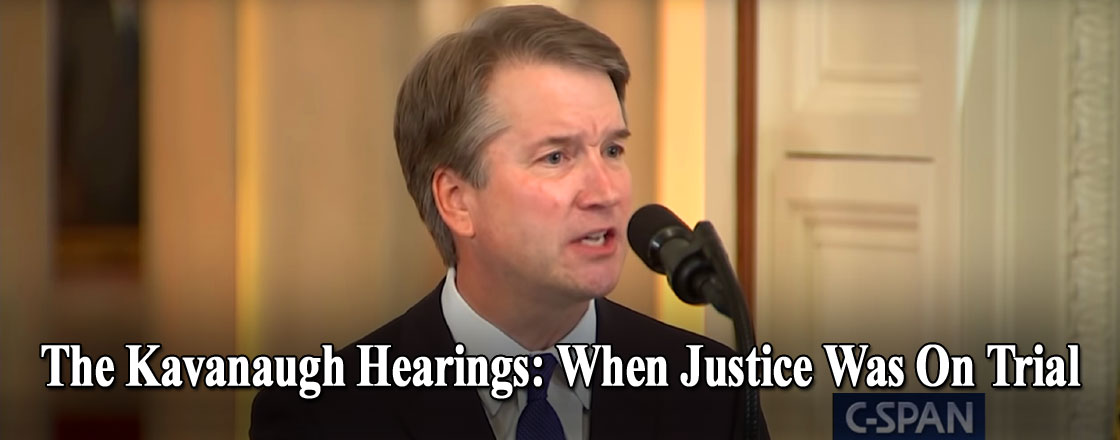 The Kavanaugh Hearings: When Justice Was On Trial