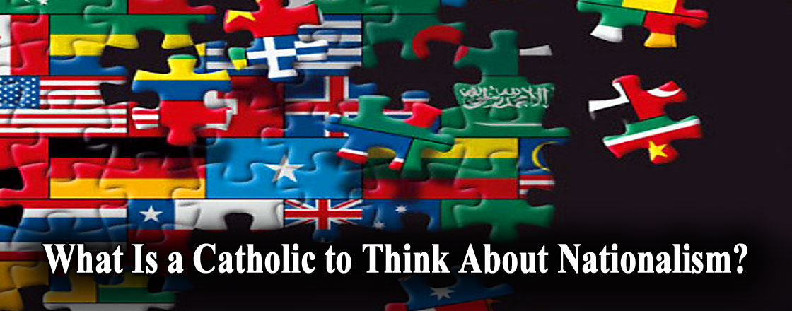 What Is a Catholic to Think About Nationalism?