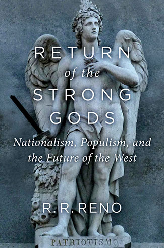 A review of the book, 'Return of the Strong Gods: Nationalism, Populism, and the Future of the West' by R. R. Reno