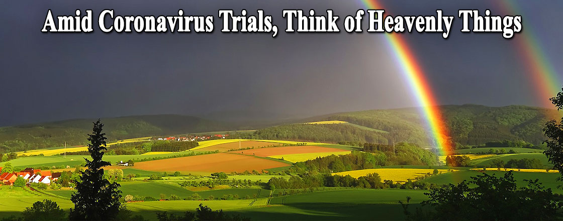 Amid Coronavirus Trials, Think of Heavenly Things