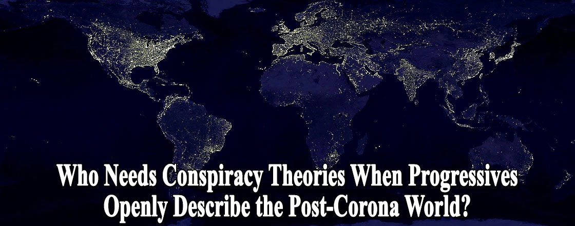 Who Needs Conspiracy Theories When Progressives Openly Describe the Post-Corona World?