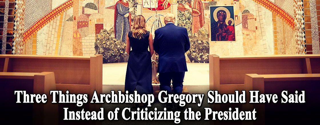 Three Things Archbishop Gregory Should Have Said Instead of Criticizing the President