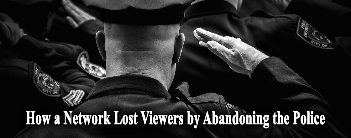 How a Network Lost Viewers by Abandoning the Police