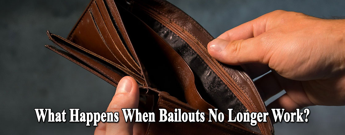 What Happens When Bailouts No Longer Work?