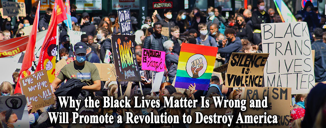 Why the Black Lives Matter Is Wrong and Will Promote a Revolution to Destroy America
