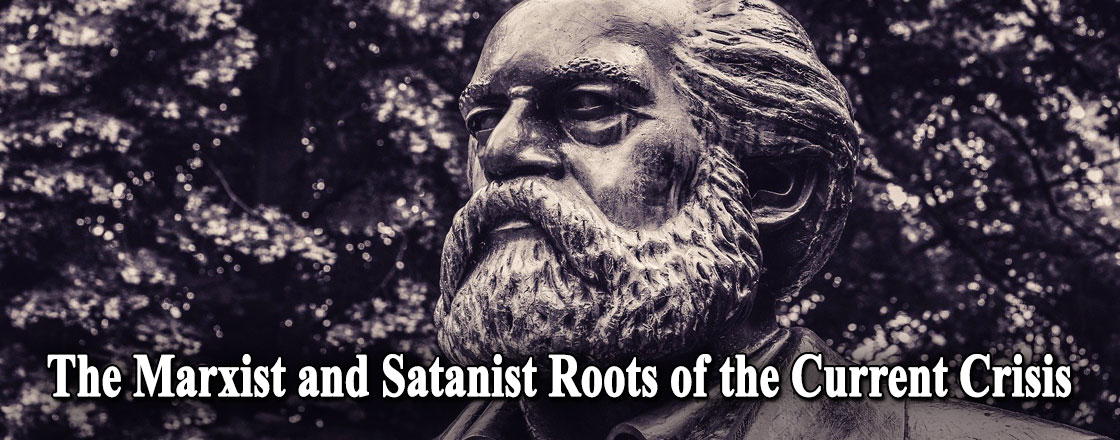 The Marxist and Satanist Roots of the Current Crisis